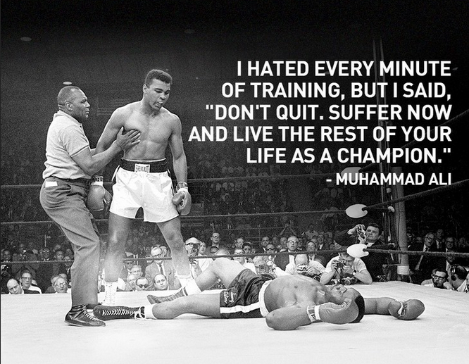 Citation I hated every minute of training, don't quit, suffer now, live the rest of your life as a champion Muhammad Ali